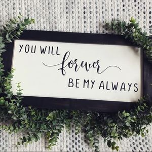 You Will Forever Be My Always Farmhouse Wood Sign